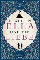 Anna Moretti - Fräulein Ella und die Liebe artwork