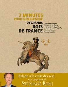 3 minutes pour comprendre 50 grands rois de france Couverture de livre