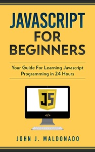 Javascript For Beginners: Your Guide For Learning Javascript Programming in 24 Hours Book Cover