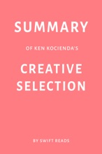 Summary Of Ken Kocienda's Creative Selection By Swift Reads