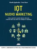 IoT e nuovo marketing: come e perché le aziende devono utilizzare l'internet delle cose nelle loro strategie di marketing Book Cover