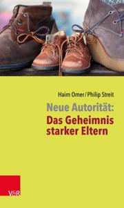 Neue Autorität: Das Geheimnis starker Eltern Buch-Cover