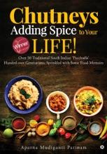 Chutneys – Adding Spice To Your Life!