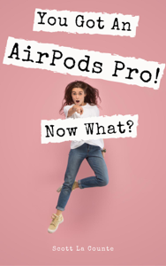 You Got An AirPods Pro! Now What? Copertina del libro