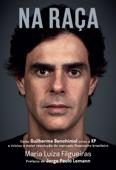 Na Raça: Como Guilherme Benchimol Criou a XP e Iniciou a  Maior Revolução do Mercado Financeiro Brasileiro Book Cover