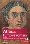 Atlas de l'Empire romain. Construction et apogée (300 av. J.-C. – 200 apr. J.-C.)