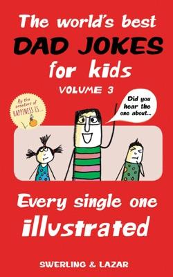 The World's Best Dad Jokes for Kids Volume 3