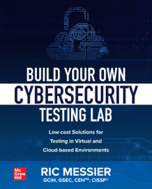 Build Your Own Cybersecurity Testing Lab: Low-cost Solutions for Testing in Virtual and Cloud-based Environments