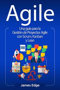Agile: Una guía para la Gestión de Proyectos Agile con Scrum, Kanban y Lean Book Cover