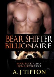 Bear Shifter Billionaire: Four Book Alpha Romance Bundle - AJ Tipton book summary