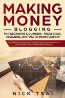 Making Money Blogging For Beginners & Dummies - From Ideas, Designing, Writing To Monetization
