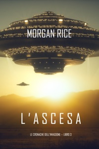 l'Ascesa (Le cronache dell'invasione—Libro Tre) da Morgan Rice