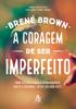 A coragem de ser imperfeito - Brené Brown