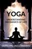 Yoga: Understanding Mechanics Of Life