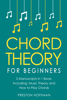 Preston Hoffman - Chord Theory: For Beginners - Bundle - The Only 2 Books You Need to Learn Chord Music Theory, Chord Progressions and Chord Tone Soloing Today  artwork