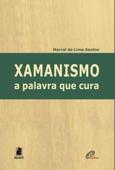 Xamanismo: a palavra que cura Book Cover