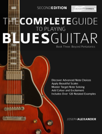 The Complete Guide to Playing Blues Guitar Beyond Pentatonics