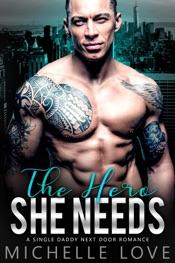 The Hero She Needs: A Single Daddy Next Door Romance