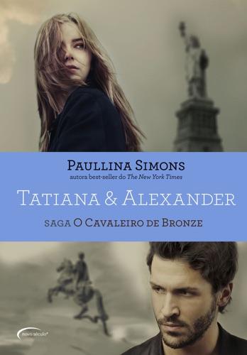 Paullina Simons - Tatiana & Alexander - Saga: O Cavaleiro de Bronze