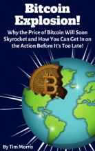 Bitcoin Explosion: Why The Price Of Bitcoin Will Soon Skyrocket And How You Can Get In On The Action Before It's Too Late!