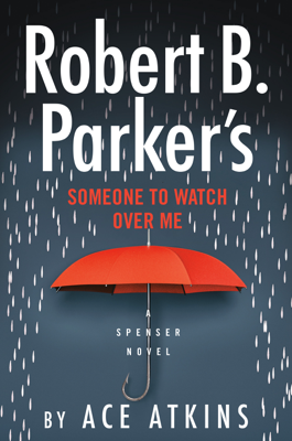 Ace Atkins - Robert B. Parker's Someone to Watch Over Me book