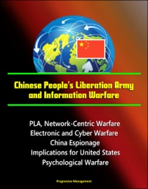 Chinese People S Liberation Army And Information Warfare Pla Network Centric Warfare Electronic And Cyber Warfare China Espionage Implications For United States Psychological Warfare