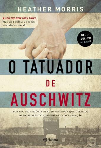 Heather Morris - O tatuador de Auschwitz