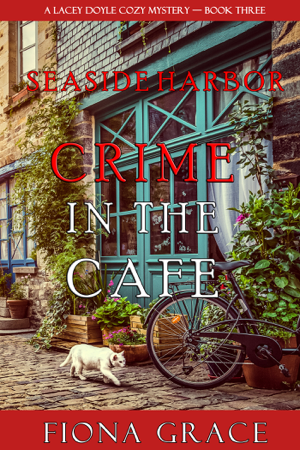 Crime in the Café (A Lacey Doyle Cozy Mystery—Book 3) - Fiona Grace