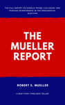 The Mueller Reporat: Report on the Investigation into Russian Interference in the 2016 Presidential Election