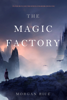 Morgan Rice - The Magic Factory (Oliver Blue and the School for Seers—Book One)  artwork