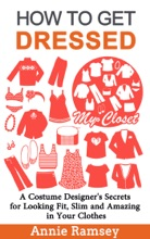 How To Get Dressed: A Costume Designer's Secrets For Looking Fit, Slim And Amazing In Your Clothes (Fashion Guide For Beginners)