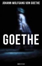 Goethe: Complete Plays