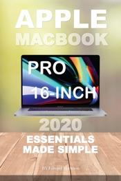 Apple MacBook Pro 16-inches: 2020 Essentials Made Simple