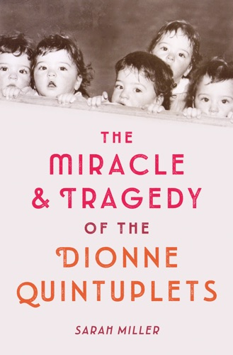 The Miracle & Tragedy of the Dionne Quintuplets E-Book Download