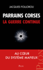 Jacques Follorou - Parrains corses, la guerre continue illustration