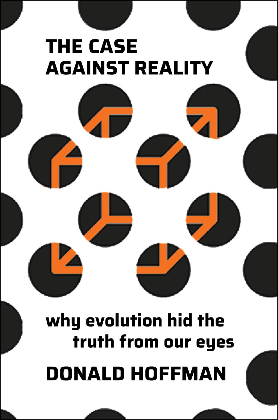 ‎The Case Against Reality: Why Evolution Hid the Truth from Our Eyes