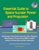 Essential Guide To Space Nuclear Power And Propulsion: Radioisotope Thermoelectric Generators RTGs, Plutonium, NASA Kilopower Fission Reactor KRUSTY And NTP Rockets For Human Moon And Mars Exploration