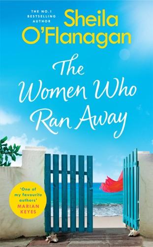 Sheila O'Flanagan - The Women Who Ran Away: Will their secrets follow them?