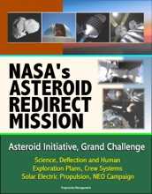 NASA's Asteroid Redirect Mission, Asteroid Initiative, Grand Challenge, Science, Deflection and Human Exploration Plans, Crew Systems, Solar Electric Propulsion, NEO Campaign