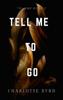 Charlotte Byrd - Tell Me to Go artwork