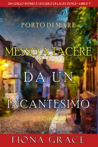 Messo a tacere da un incantesimo (Un giallo intimo e leggero di Lacey Doyle–Libro 7) Libro Cover