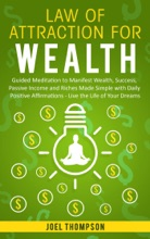Law of Attraction for Wealth Guided Meditation to Manifest Wealth, Success, Passive Income and Riches Made Simple with Daily Positive Affirmations – Live the Life of Your Dreams