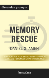 Memory Rescue: Supercharge Your Brain, Reverse Memory Loss, and Remember What Matters Most by Daniel G. Amen (Discussion Prompts)
