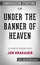 Under The Banner Of Heaven: A Story Of Violent Faith By Jon Krakauer: Conversation Starters