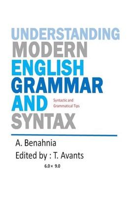 Understanding Modern                      English Grammar and Syntax : Syntactic & Grammatical Tips