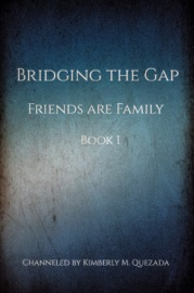 BRIDGING THE GAP, FRIENDS ARE FAMILY BOOK 1