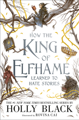 Holly Black & Rovina Cai - How the King of Elfhame Learned to Hate Stories book