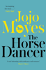 Jojo Moyes - The Horse Dancer: Discover the heart-warming Jojo Moyes you haven't read yet artwork