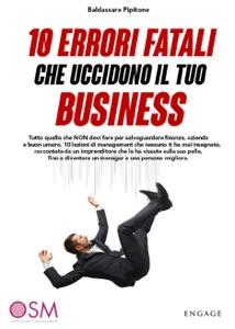 10 Errori fatali che uccidono il tuo business da Baldassarre Pipitone