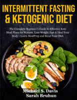 Sarah Bruhun & Michael S. Davis - Intermittent Fasting & Ketogenic Diet: The Complete Beginner's Guide to Effective Keto Meal Plans for Women. Lose Weight Fast & Heal Your Body - Learn Meal Prep and Reset Your Diet artwork
